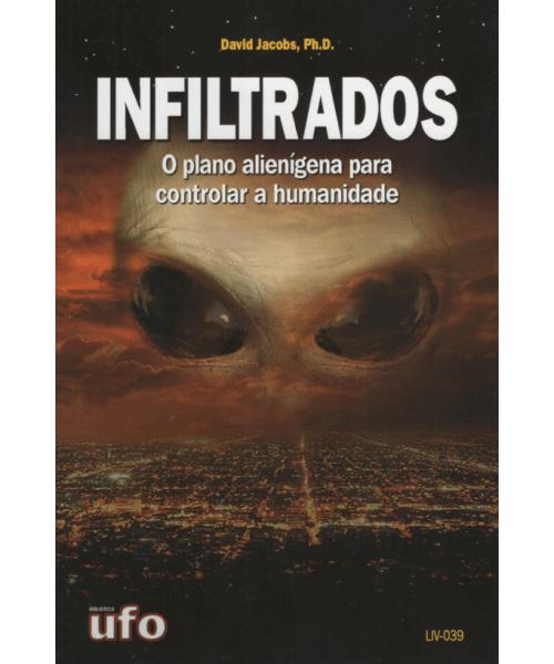 Infiltrados: O Plano Alienígena para Controlar a Humanidade