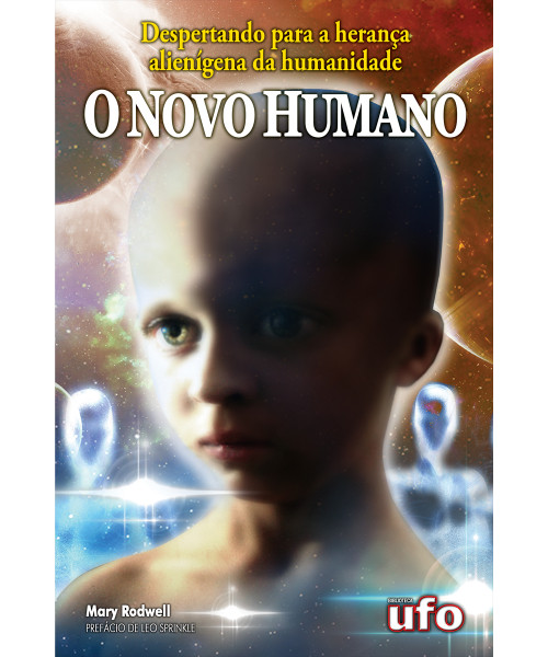 O Novo Humano: O Despertar Para a Herança Alienígena da Humanidade