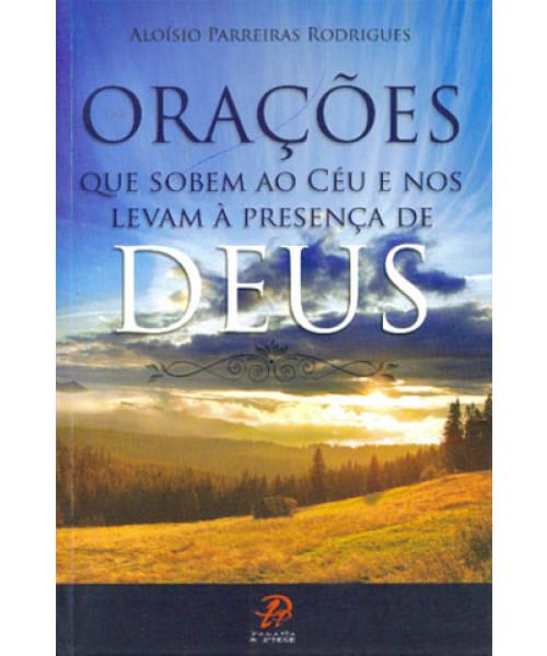 Orações que Sobem ao Céu e nos Levam a Presença de Deus