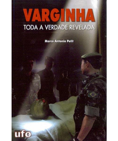 Varginha: Toda a Verdade Revelada (Segunda Edição)